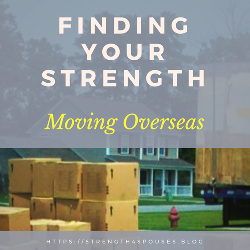 Facing Challenges with Strength: Moving Overseas