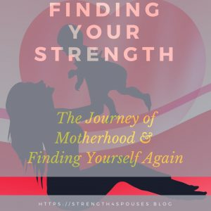 Finding Your Strength: The Journey of Motherhood & Finding Yourself Again