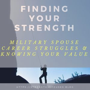 Finding Your Strength: Military Spouse Career Struggles & Knowing Your Value