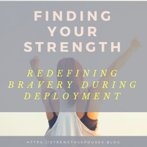 Finding Your Strength: Redefining Bravery During Deployment